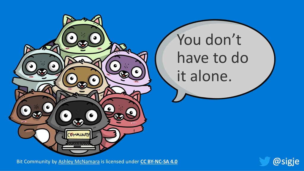 You don't have to do it alone. Bit Community by...