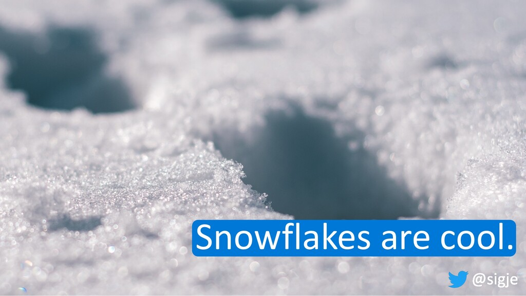 Snowflakes are cool.