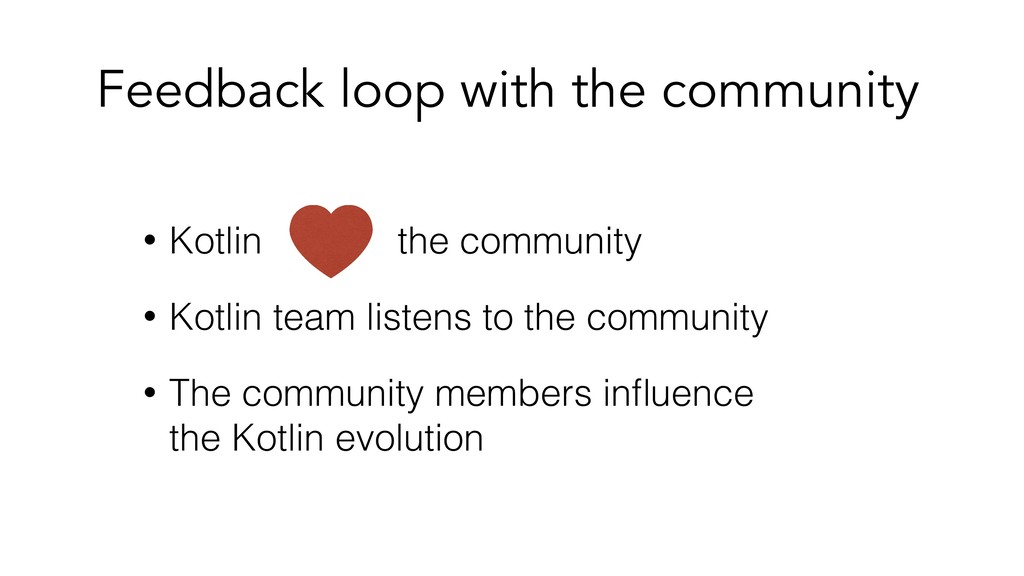 Feedback loop with the community • Kotlin the c...