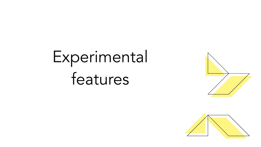 Experimental features