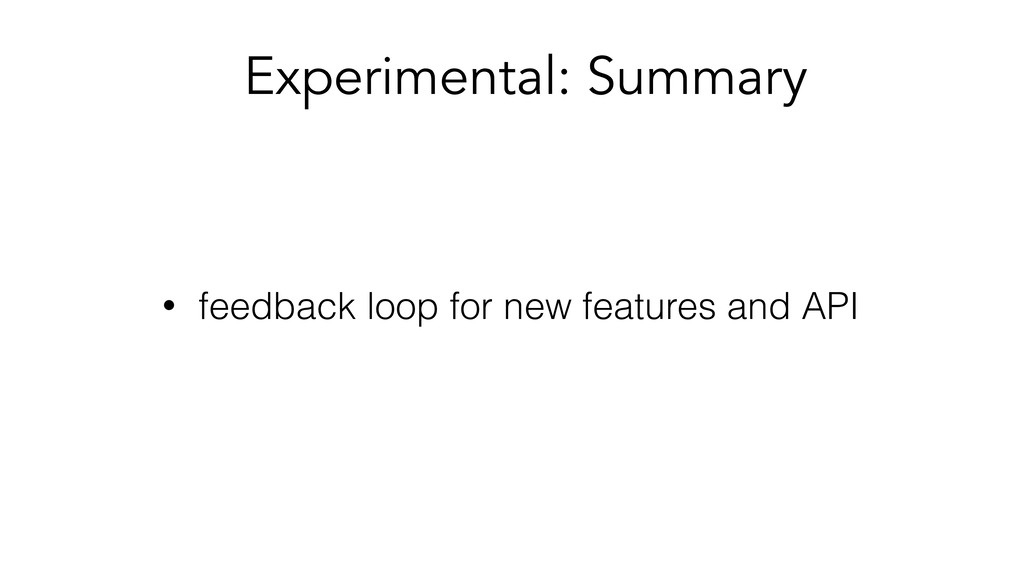 • feedback loop for new features and API Experi...