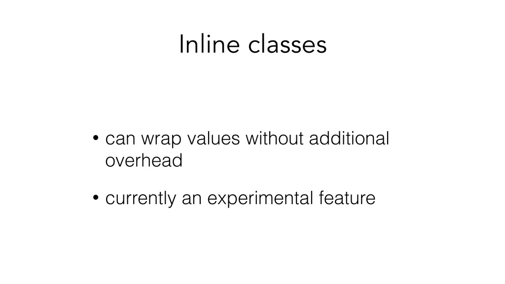 Inline classes • can wrap values without additi...