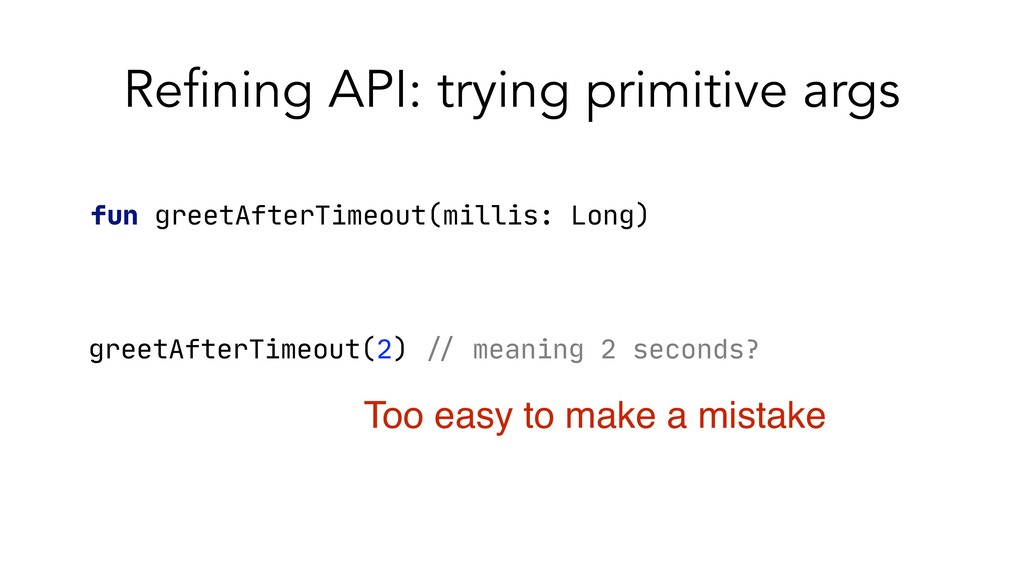 Refining API: trying primitive args fun greetAf...
