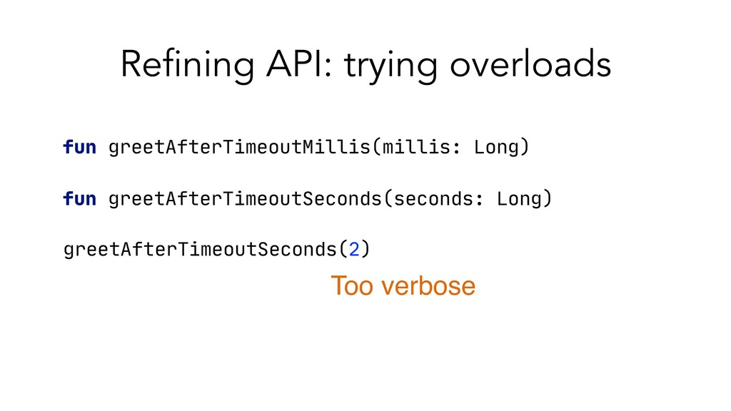 Refining API: trying overloads fun greetAfterTi...