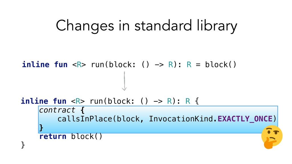 Changes in standard library inline fun <R> run(...