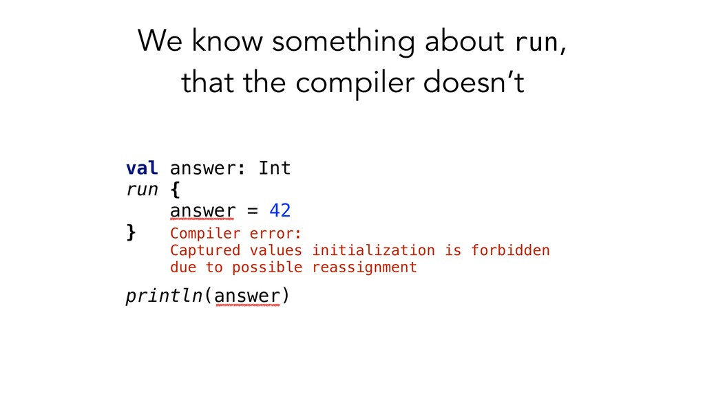 We know something about run, that the compiler ...