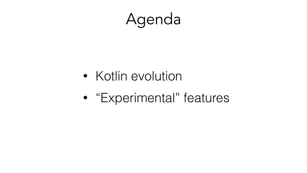 "Agenda • Kotlin evolution • ""Experimental"" feat..."