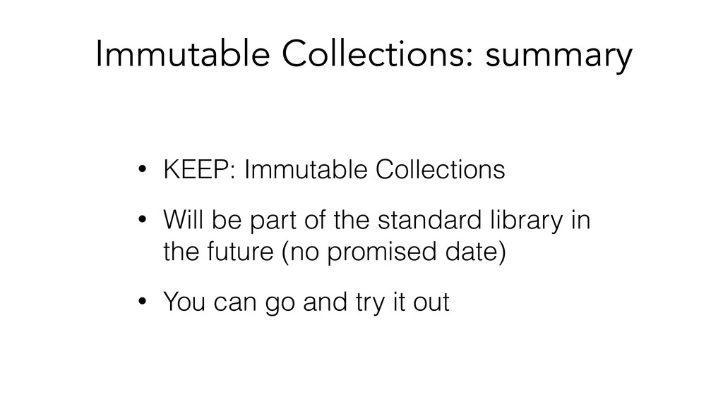 • KEEP: Immutable Collections • Will be part of...