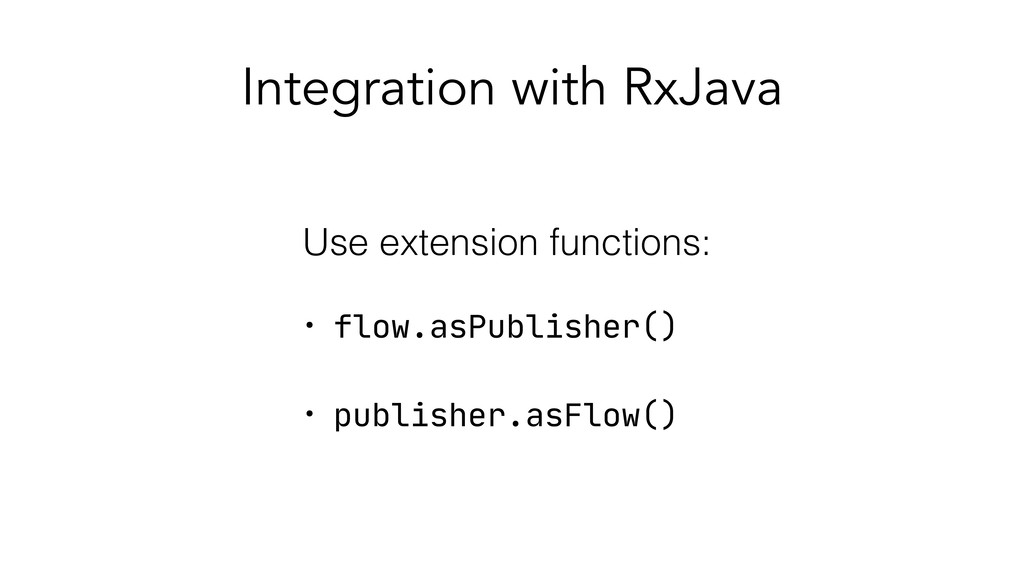 Integration with RxJava Use extension functions...