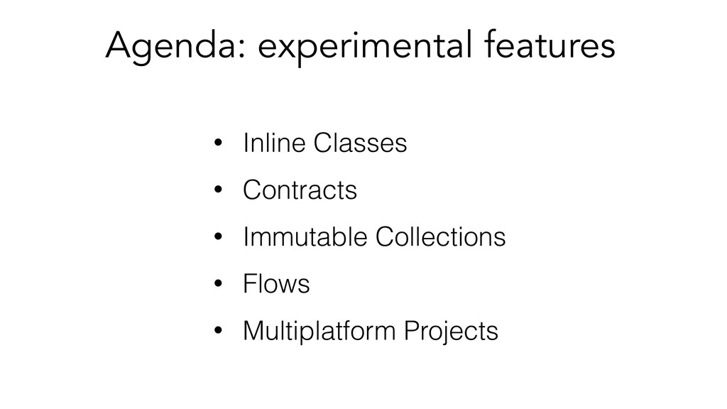 Agenda: experimental features • Inline Classes ...