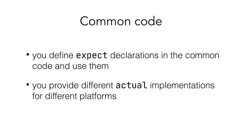 Common code • you define expect declarations in ...