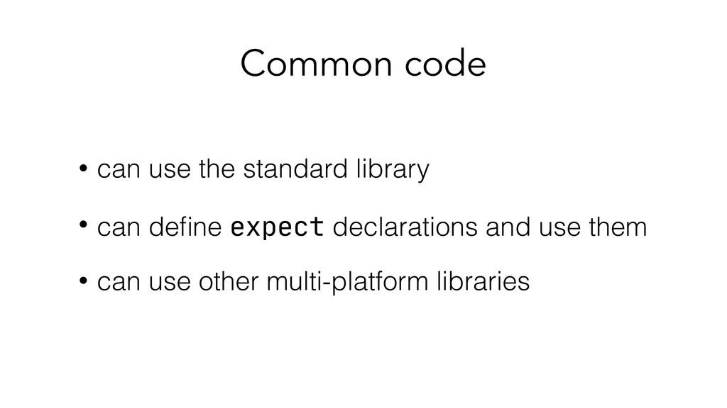 Common code • can use the standard library • ca...