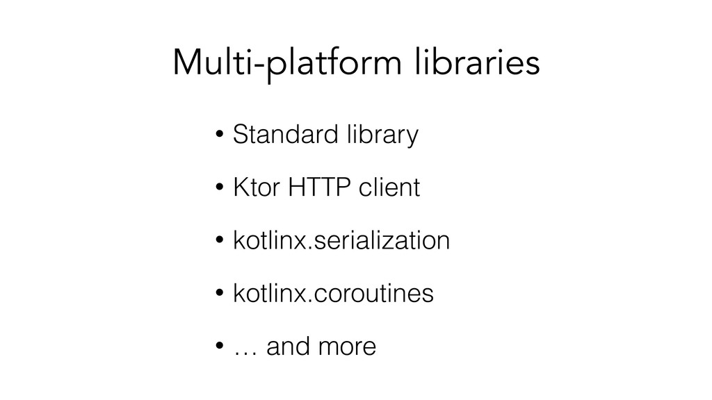 Multi-platform libraries • Standard library • K...