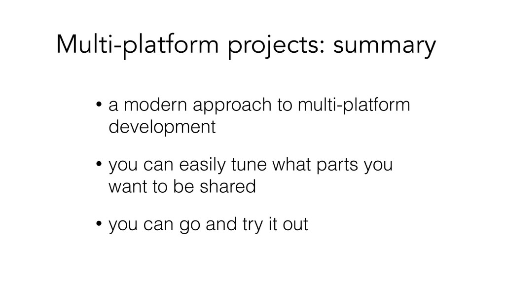 Multi-platform projects: summary • a modern app...
