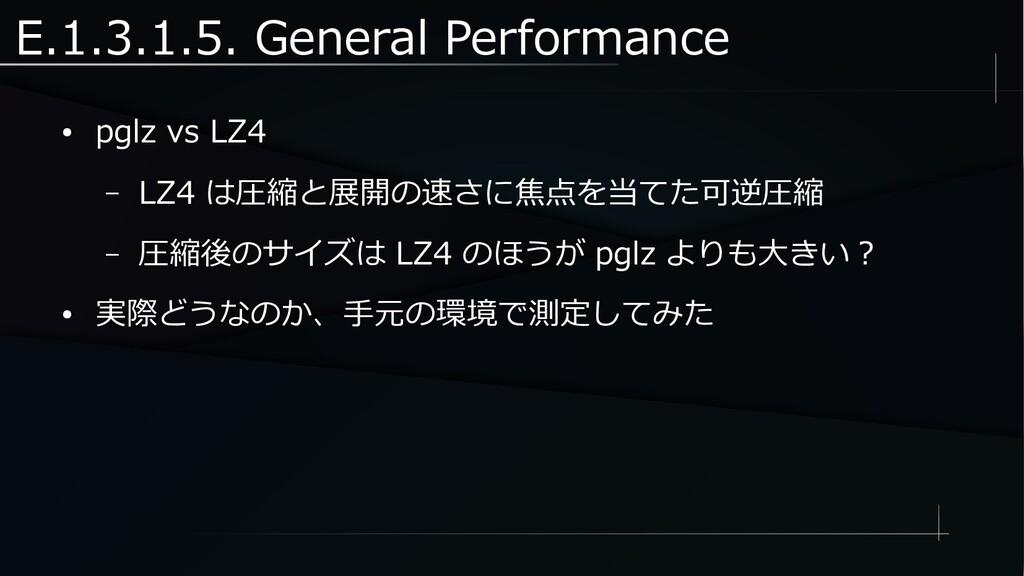 E.1.3.1.5. General Performance ● pglz vs LZ4 – ...