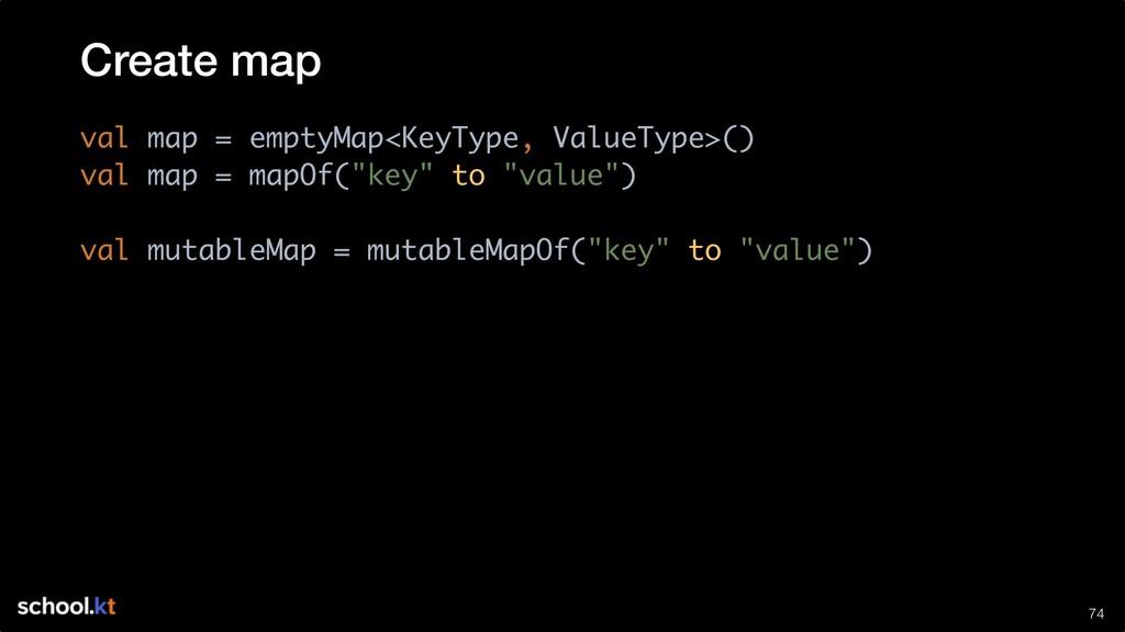 !74 val map = emptyMap<KeyType, ValueType>() va...
