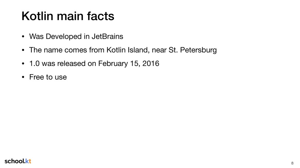 Kotlin main facts • Was Developed in JetBrains ...