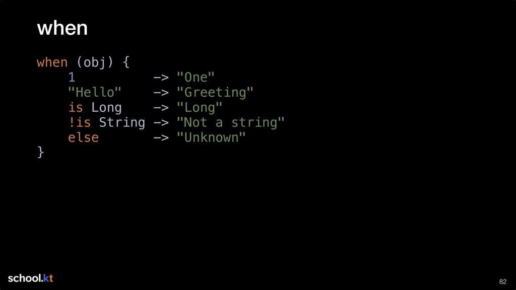 "!82 when (obj) { 1 -> ""One"" ""Hello"" -> ""Greetin..."