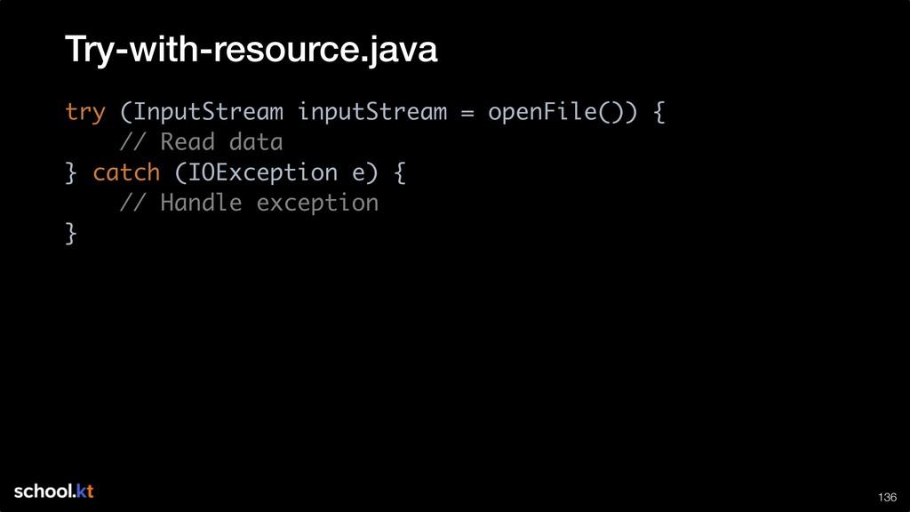 !136 try (InputStream inputStream = openFile())...