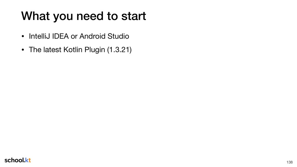 What you need to start • IntelliJ IDEA or Andro...