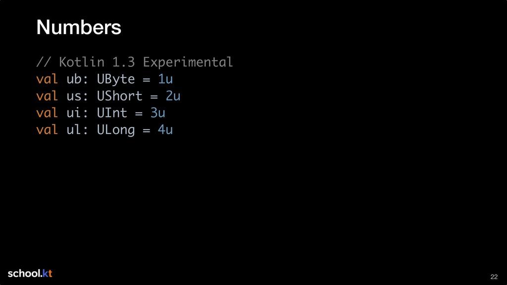 !22 // Kotlin 1.3 Experimental val ub: UByte = ...