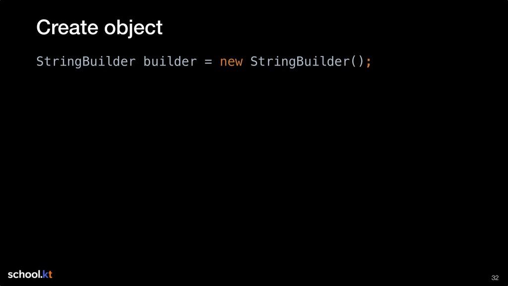 !32 StringBuilder builder = new StringBuilder()...