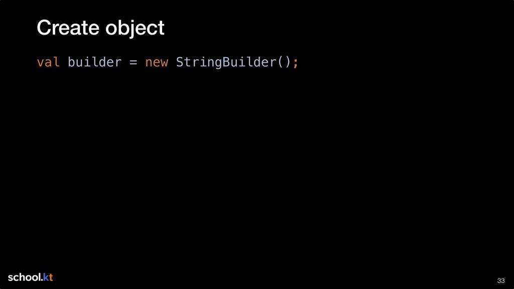 !33 val builder = new StringBuilder(); Create o...