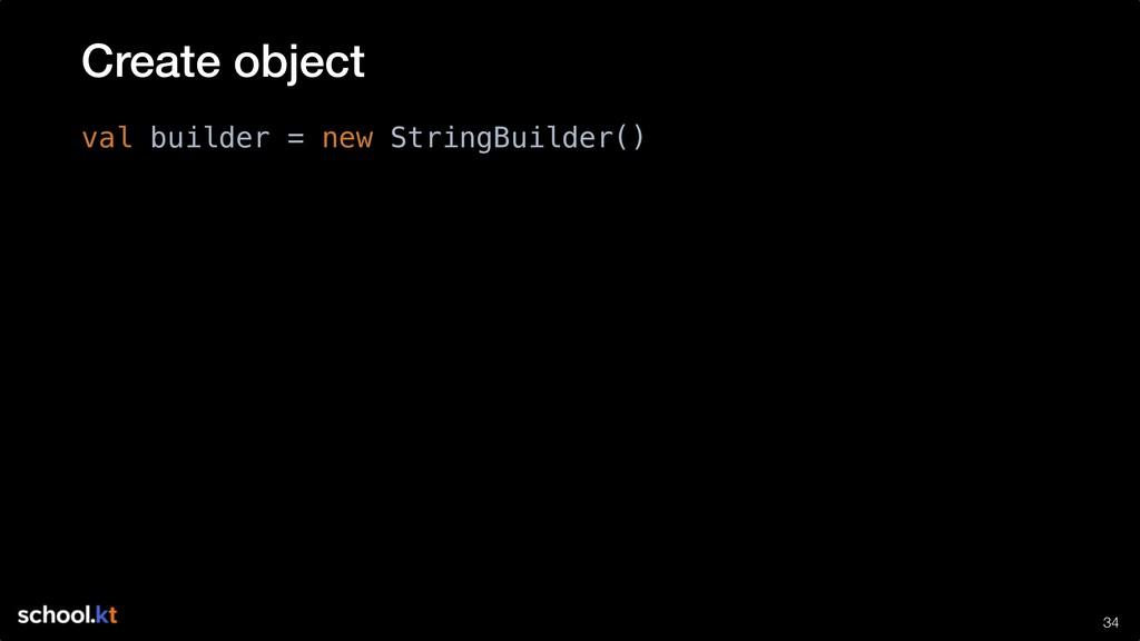 !34 val builder = new StringBuilder() Create ob...
