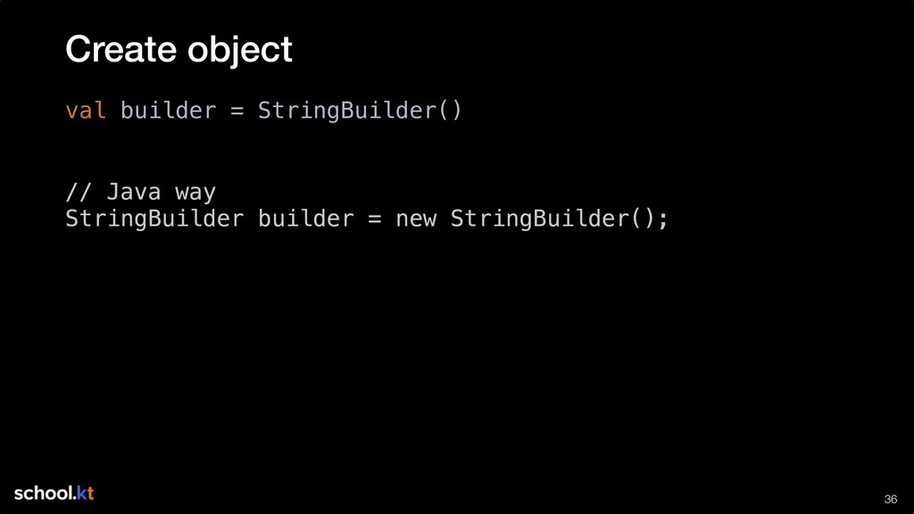 !36 val builder = StringBuilder() Create object...
