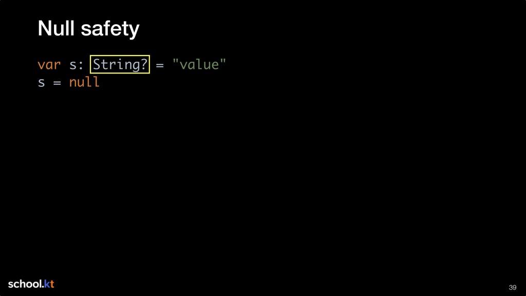 """!39 var s: String? = """"value"""" s = null Null safe..."""