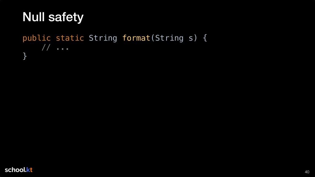 !40 public static String format(String s) { // ...