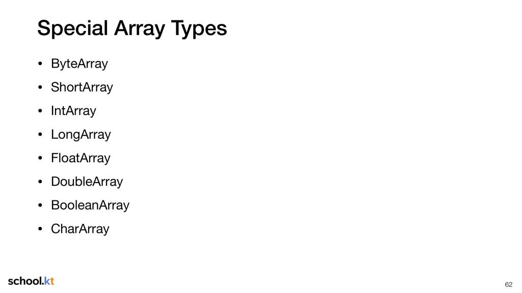 Special Array Types • ByteArray  • ShortArray  ...