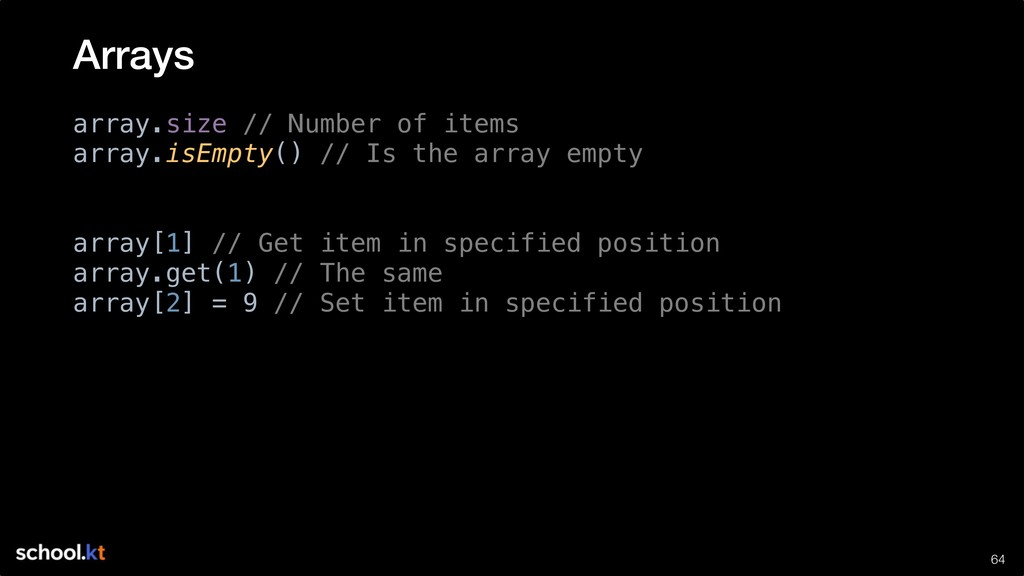 !64 array.size // Number of items array.isEmpty...