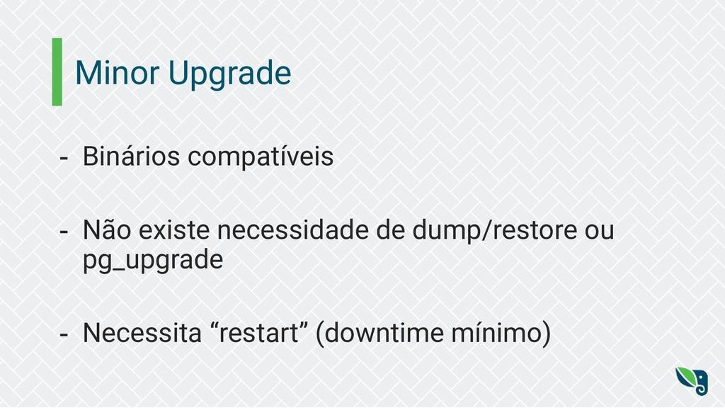 Minor Upgrade - Binários compatíveis - Não exis...