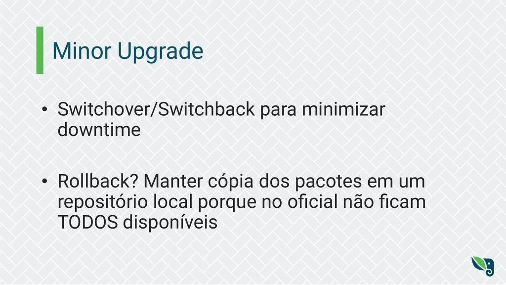 Minor Upgrade • Switchover/Switchback para mini...
