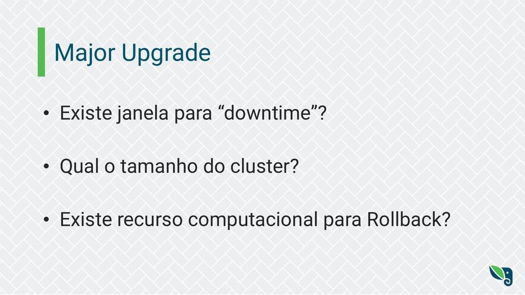 "Major Upgrade • Existe janela para ""downtime""? ..."