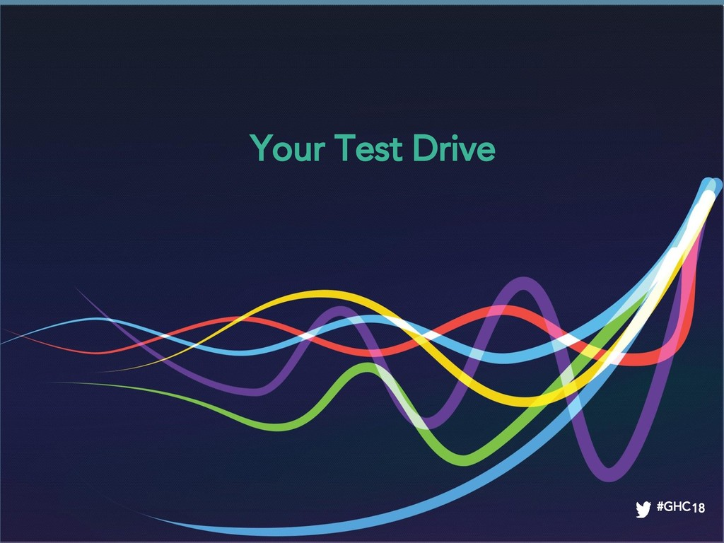 #GHC18 Your Test Drive