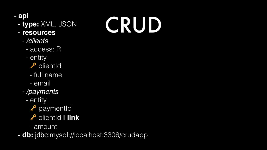 CRUD - api - type: XML, JSON - resources - /cli...