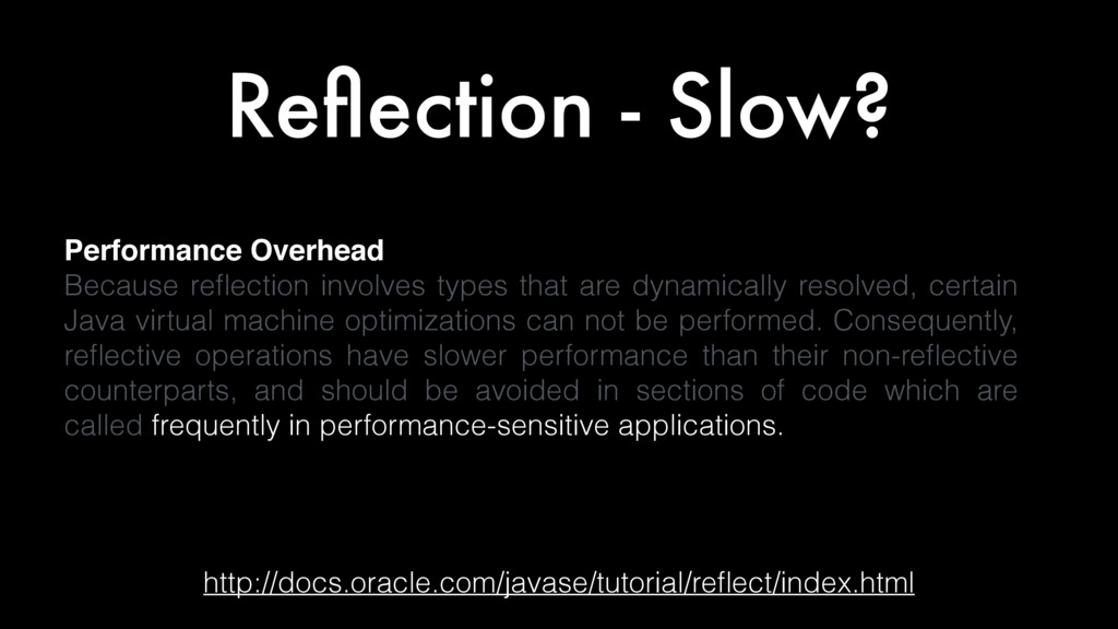 Reflection - Slow? http://docs.oracle.com/javase...