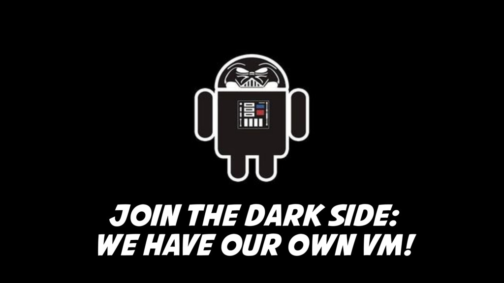Join the Dark Side: We have our own VM!