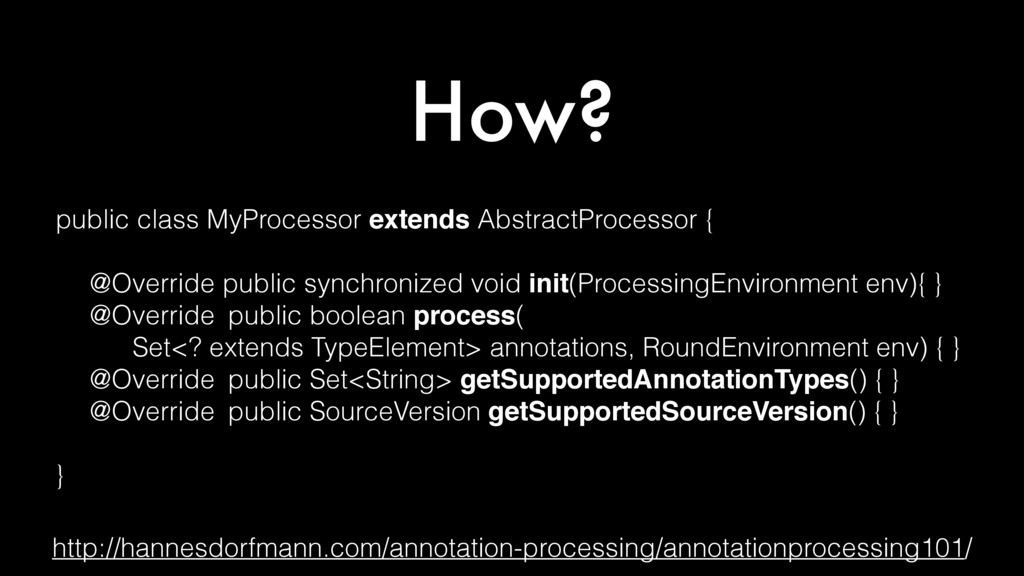 How? public class MyProcessor extends AbstractP...