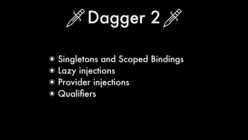 Dagger 2 ๏ Singletons and Scoped Bindings ๏ Laz...