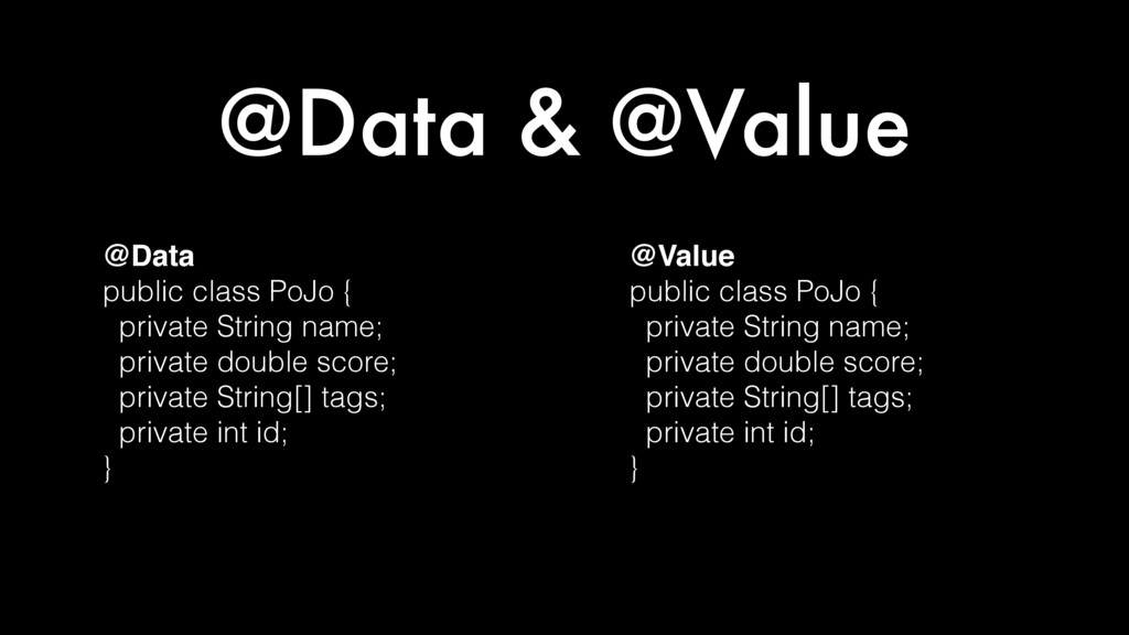 @Data & @Value @Data public class PoJo { privat...