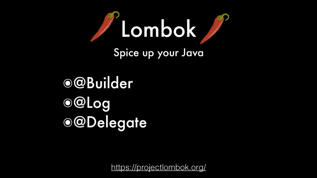 Lombok Spice up your Java https://projectlombok...