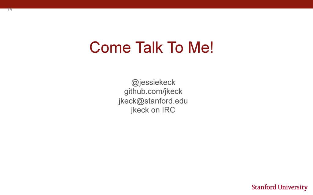 14 Come Talk To Me! @jessiekeck github.com/jkec...