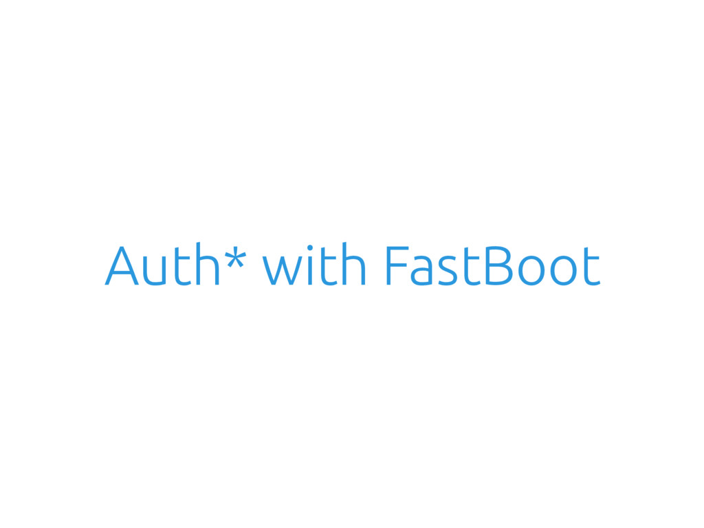 Auth* with FastBoot