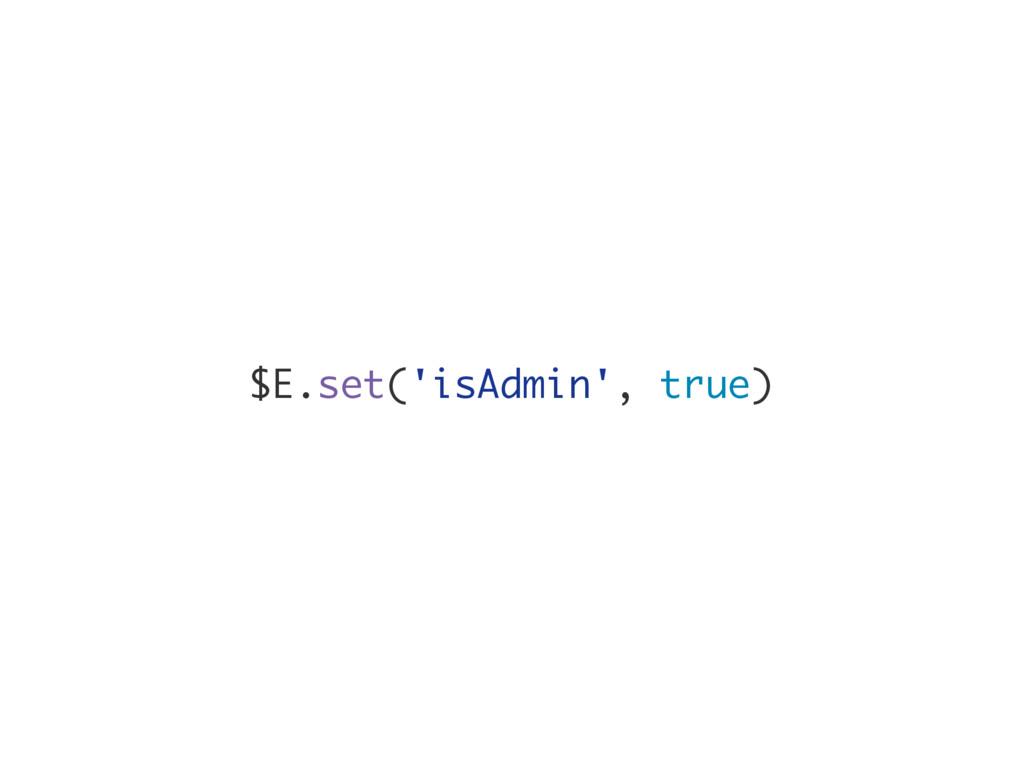 $E.set('isAdmin', true)
