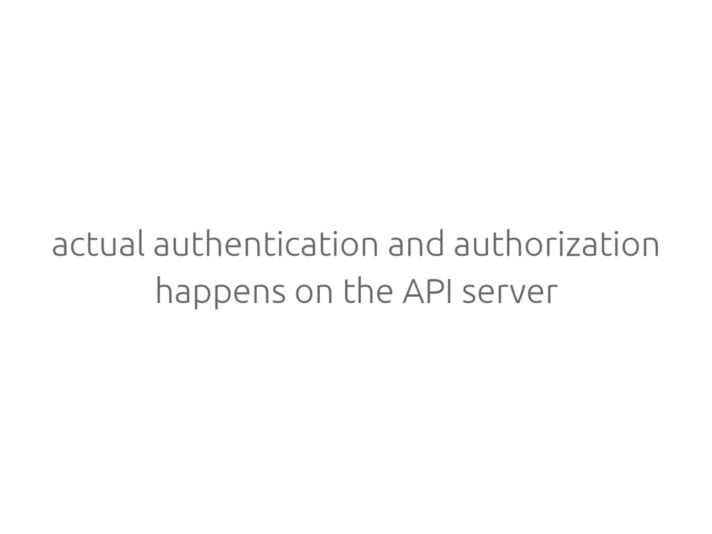 actual authentication and authorization happens...