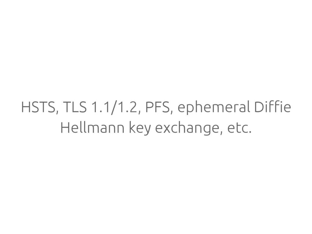 HSTS, TLS 1.1/1.2, PFS, ephemeral Diffie Hellma...