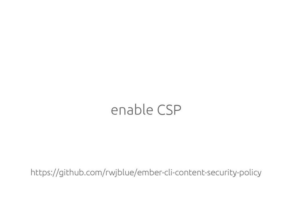 enable CSP https://github.com/rwjblue/ember-cli...